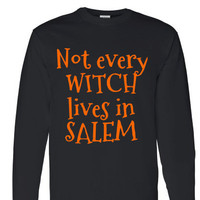 "Long sleeve Halloween womens shirt with ""Not every witch lives in salem "".halloween shirt.holiday shirt.long sleeve shirt.omens clothing."