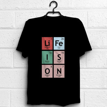Periodic Table Chemistry Science tshirt, Life is On quote custom design women men unisex t-shirt, %100 cotton, Eco Friendly