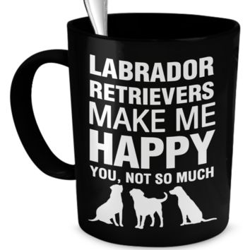 Labrador Retrievers Make Me Happy