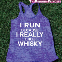 I Run Because I really Like Whisky Burnout Tank .Womens crossfit tank.Funny exercise tank.Running tank top. Bootcamp tank.Sexy Gym Clothing