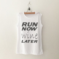 Funny T Shirt Running Gym Workout Shirts Tank Tops Graphic Burnout Tees Women Muscle Tee Run Now Wine Later Fitness Apparel Tshirts