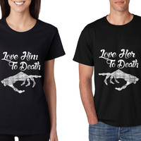 Love her Love him to death Couple shirts Valentines day