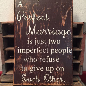 A Perfect Marriage Sign, Two Imperfect People Who Refuse To Give Up On Each Other Sign