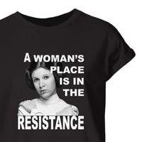 A Womans Place Is In the Resistance. Leia Resistance Shirt. Women's T-shirt Anti Trump Shirt Star Wars Rebel Shirt Anti Trump Shirt