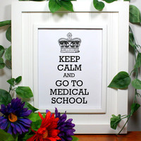 Keep Calm Poster - 8 x 10 Art Print - Keep Calm and Go To Medical School - White Matte - Buy 2 Posters, Get a 3rd Free