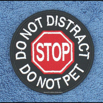 Stop Do Not Distract Do Not Pet Service Dog Patch Size: 3 inch Danny & LuAnns Embroidery