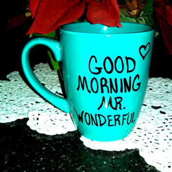 Coffee Mug, Handwritten Coffee Mug Good Morning MR. WONDERFUL!