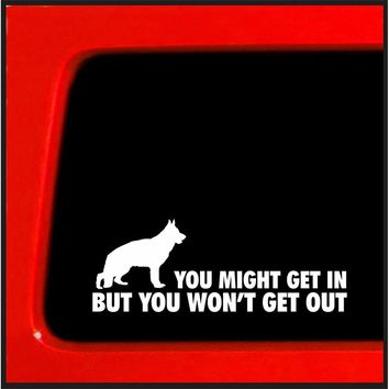 You Might Get In, But You Won't Get Out - German Shepherd Home Protection Sticker / Decal (Buy 2 Get 1 Extra Free)