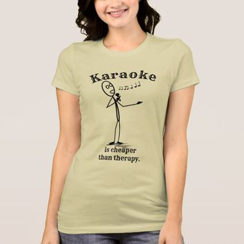 Karaoke is cheaper than therapy --- T-shirt