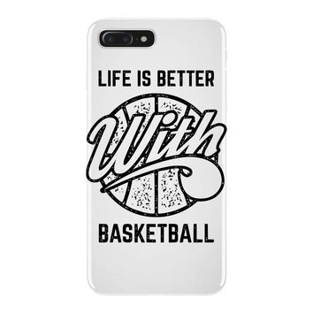 life is better with basketball iPhone 7 Plus Case