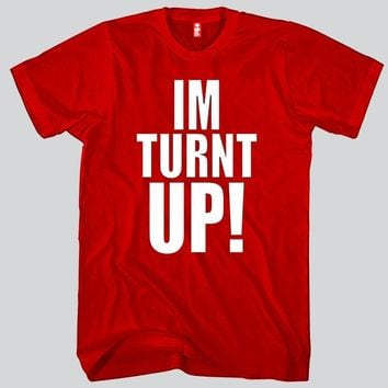 I'm TURNT UP Unisex T-shirt Funny and Music
