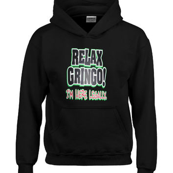 Relax Gringo Im Here Legally Funny Sarcastic - Hoodie
