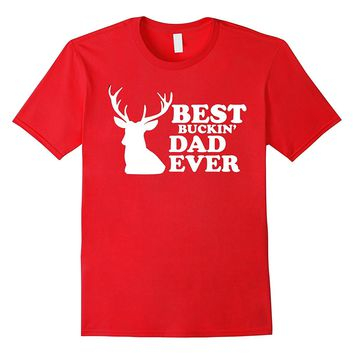 Mens Best Buckin' Dad Ever Shirt for Hunting Fathers Dads Gift