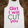 Girl, I will cut you - t-shirts/tanks and more
