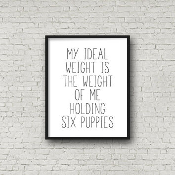 My Ideal Weight Is The Weight Of Me Holding Six Puppies, Dog Art, Dog Art Print, Animal Rescue, Modern Wall Art, Minimalist Decor, Dog Quote