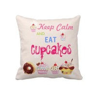 Keep Calm and eat Cupcakes Pillows from Zazzle.com
