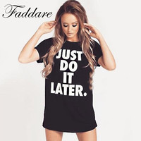 JUST DO IT LATER letter print summer woman t shirts 2017 fashion Plus Size tee shirt black white women tops and tees cotton