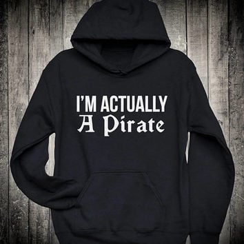 Im Actually A Pirate Funny Fun Party Slogan Hoodie Drinking Alcohol Sweatshirt Tumblr Clothing
