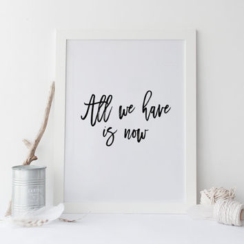 "Printable art "" ALL we have is NOW"" Prints and quotes,wall decor,Gift idea,Motivational print,Inspirational quote,printable art,poster print"