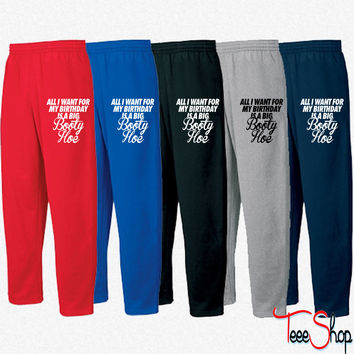 All I Want For My Birthday is a Big Booty Hoe Sweatpants
