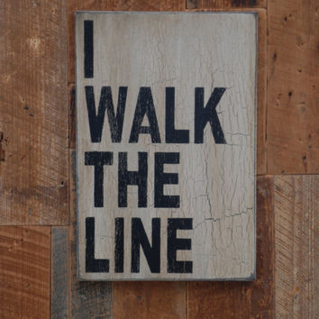 I walk the line sign made from reclaimed by KingstonCreations
