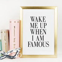 FASHION PRINT,Wake Me Up When I Am Famous,Bedroom Wall Art,Famous Quote,Bedroom Decor,Funny Print,Typography Art Print,Wall Art,Quote Print