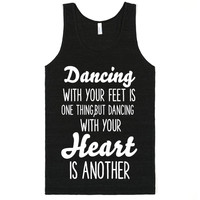 DANCING WITH YOUR FEET IS ONE THING DANCING WITH YOUR HEART IS ANOTHER