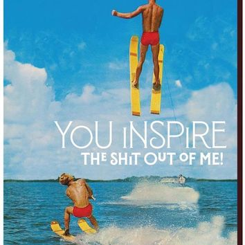 You Inspire the Shit Out of Me Card