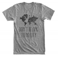 Sketchy world map - Don't belong to no city - Wanderlust & Travel - Psychopath - Gray/White Unisex T-Shirt - 140