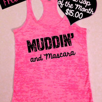 Muddin' and Mascara. Tank Top of the Month... Southern Girl Tank Top. Black Tank Top. Southern Country Shirt. Fitness Tank. Free Shipping