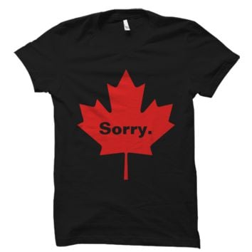 Sorry Canada Shirt Funny Canadian Tee