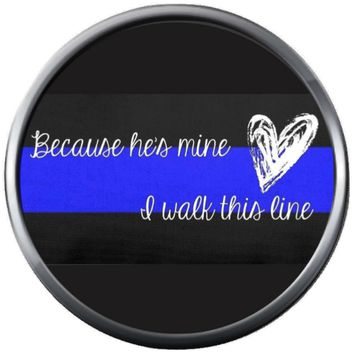 Because Hes Mine I Walk Thin Blue Line Police Officer Sheriff Support  18MM - 20MM Snap Charm Jewelry New Item