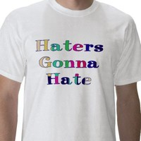 Haters Gonna Hate T Shirts from Zazzle.com