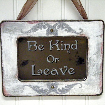 Be Kind or Leave Sign Shabby Chic Home Decor Antiqued Mirror White Silver Brown