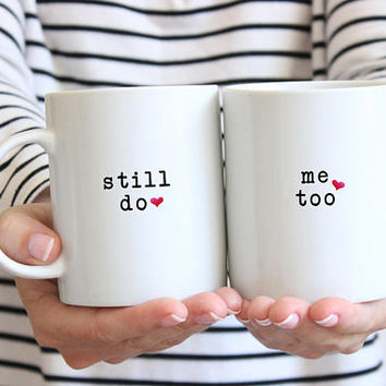 Still do, Me Too - Coffee Mug Set, Ceramic Mug, 11 oz, 15 oz mug, Valentines Day, Couples Gift, Wedding Anniversary Gift, Husband Wife Gift
