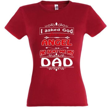 I asked god for an angel he sent me my dad, T-shirt, gift ideas, gift for mom, women t-shirt,mothers day gift,mom t shirt,gift for women
