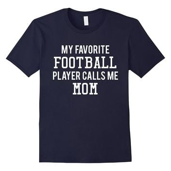 Mothers Day My Favorite Football Player calls me Mom T-Shirt