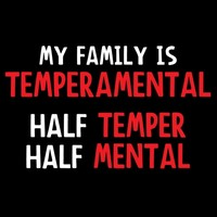 MY FAMILY IS TEMPERAMENTAL. HALF TEMPER, HALF MENTAL T-SHIRT