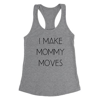 I make mommy moves, funny mom gift, mom of girls and boys Ladies Racerback Tank Top
