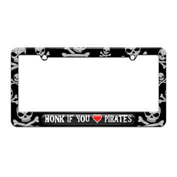 Honk if You Love Pirates - License Plate Tag Frame - Skull and Crossbones Design