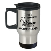 Mortician Mug Mortician Gifts Women - Only the Strongest Women Become Morticians Stainless Steel Insulated Travel Mug with Lid Coffee Cup