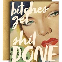 B*tches Get Sh*t Done! Greeting Card
