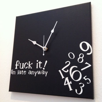 FOR THE ADULTS....Fuck it, I'm late anyway Clock