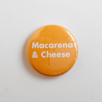 Macarena and Cheese 1 inch Pinback Button