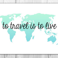Travel Quote World Map Art Print - To Travel is To Live - World Traveler Decor - Green & Blue Watercolor Map Art