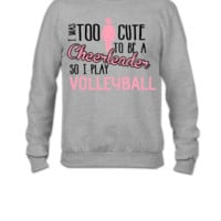 Volleyball  I was too cute to be a cheerleader - Crewneck Sweatshirt