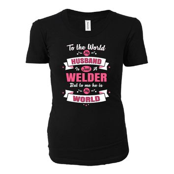 My Husband Is A Welder, He Is My World - Ladies T-shirt
