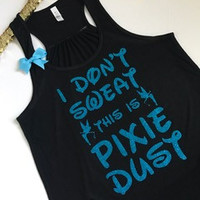 I Don't Sweat this is Pixie Dust - Disney Shirt - Ruffles with Love -RWL - Graphic Tee