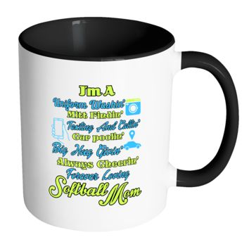 I'm A Uniform Washin Mitt Findin Texting And Callin Car Poolin Big Hug Givin Always Cheering Forever Loving Softball Mom Softball 11oz Accent Coffee Mug(7 Colors)