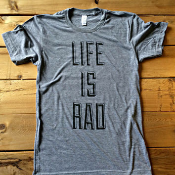 Life is Rad Tshirt - Mens Tshirt | Tshirt Men - Unisex American Apparel Track Tshirt - Typographic Tshirt - Fun Tshirt by Locomotive